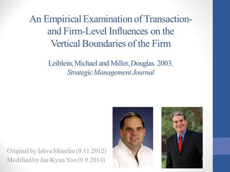 An Empirical Examination of Transaction- and Firm-Level Influences on the Vertical Boundaries of the Firm Leiblein, Michael and Miller, Douglas. 2003.
