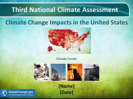 Climate Change Impacts in the United States Third National Climate Assessment [Name] [Date] Climate Trends.