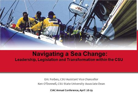 Navigating a Sea Change: Leadership, Legislation and Transformation within the CSU Eric Forbes, CSU Assistant Vice Chancellor Ken O'Donnell, CSU State.