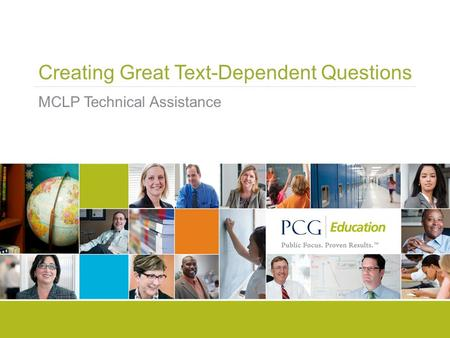 Creating Great Text-Dependent Questions MCLP Technical Assistance.