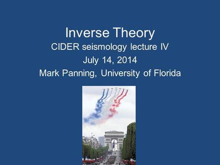 Inverse Theory CIDER seismology lecture IV July 14, 2014
