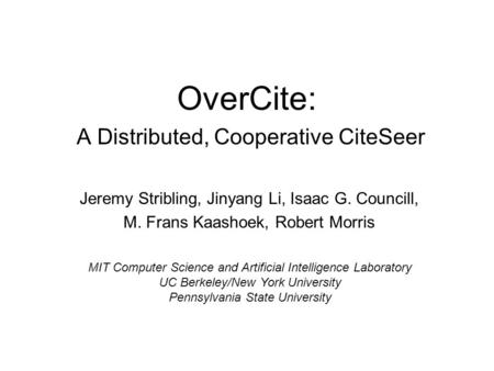 OverCite: A Distributed, Cooperative CiteSeer Jeremy Stribling, Jinyang Li, Isaac G. Councill, M. Frans Kaashoek, Robert Morris MIT Computer Science and.