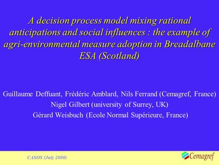 1 CASOS (July 2000) A decision process model mixing rational anticipations and social influences : the example of agri-environmental measure adoption in.