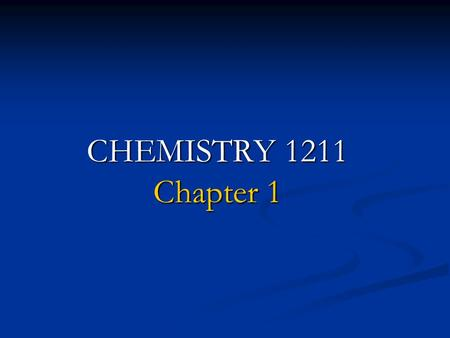 CHEMISTRY 1211 Chapter 1. CHEMISTRY WHAT IS IT? SCIENCE DEALING WITH THE COMPOSITION AND ENERGY OF MATTER AND THE CHANGES IN COMPOSITION AND ENERGY THAT.