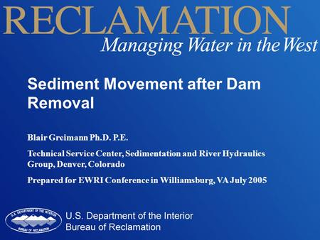 Sediment Movement after Dam Removal Blair Greimann Ph.D. P.E. Technical Service Center, Sedimentation and River Hydraulics Group, Denver, Colorado Prepared.
