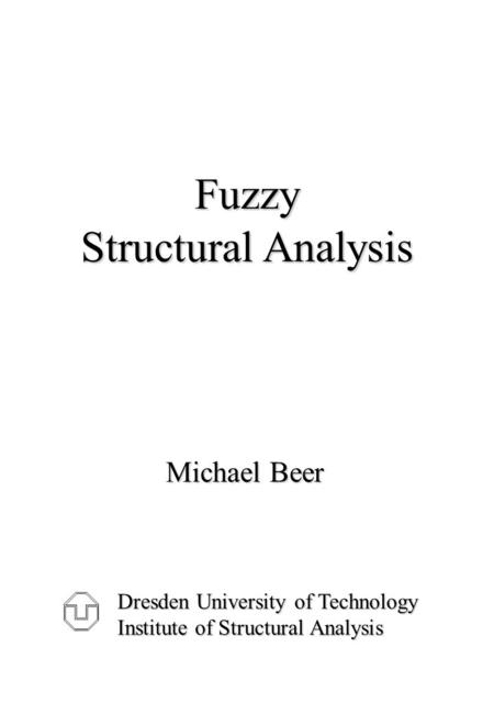 Fuzzy Structural Analysis Dresden University of Technology Institute of Structural Analysis Michael Beer.
