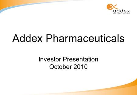 Addex Pharmaceuticals Investor Presentation October 2010.
