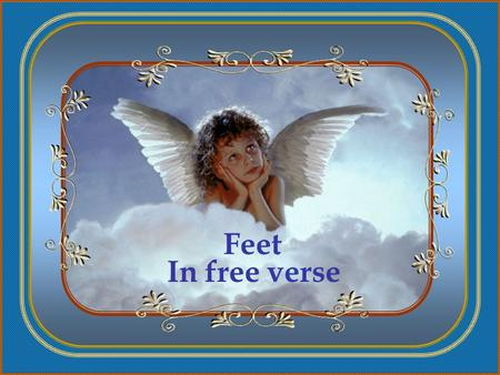 Feet In free verse  Written and Edited by Leila Marinho Lage.
