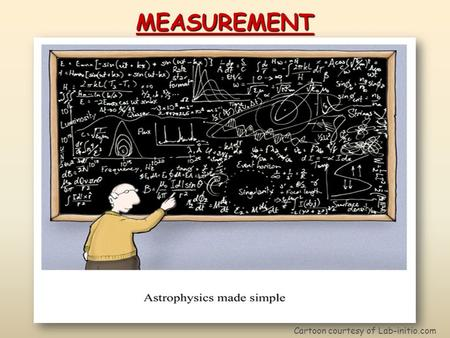 MEASUREMENT Cartoon courtesy of Lab-initio.com.