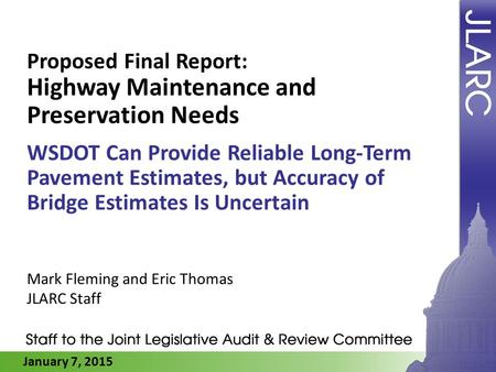 January 7, 2015 Proposed Final Report: Highway Maintenance and Preservation Needs WSDOT Can Provide Reliable Long-Term Pavement Estimates, but Accuracy.