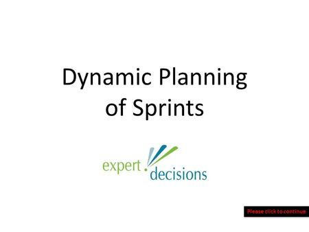 Dynamic Planning of Sprints Please click to continue.