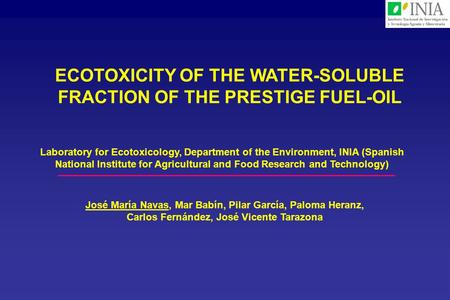 ECOTOXICITY OF THE WATER-SOLUBLE FRACTION OF THE PRESTIGE FUEL-OIL Laboratory for Ecotoxicology, Department of the Environment, INIA (Spanish National.