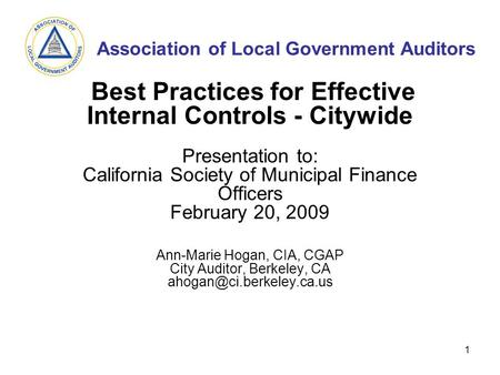 Association of Local Government Auditors 1 Best Practices for Effective Internal Controls - Citywide Presentation to: California Society of Municipal Finance.