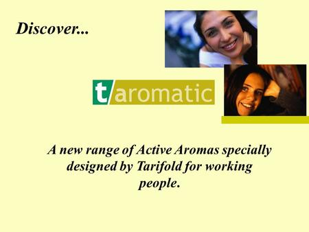 A new range of Active Aromas specially designed by Tarifold for working people. Discover...