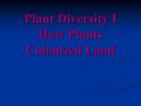 Plant Diversity I How Plants Colonized Land. Closest relatives??? Green algae called charophyceans are the closest relatives of land plants Green algae.