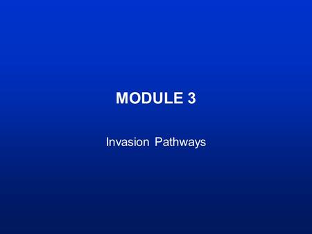 MODULE 3 Invasion Pathways. Learning Outcomes At the end of this module you should be able to: –explain why and how introductions occur –list some invasion.
