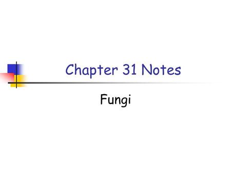 Chapter 31 Notes Fungi. Concept 31.1 All fungi are eukaryotic; most are multicellular mycete = fungi Fungi differ from plants in nutritional mode, structural.