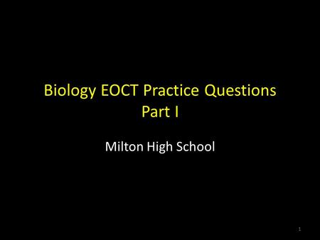 Biology EOCT Practice Questions Part I Milton High School 1.