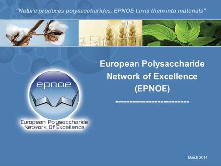 European Polysaccharide Network of Excellence (EPNOE) -------------------------- March 2014.