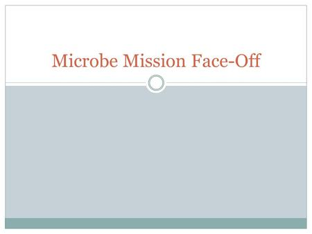 Microbe Mission Face-Off. Basic Rules 1- What type of eye protection is required for this event? A. Splash goggles B. Impact resistant goggles C. Safety.