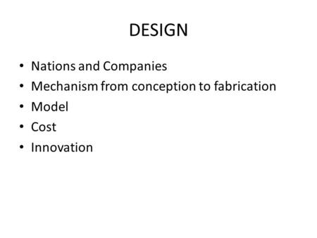 DESIGN Nations and Companies Mechanism from conception to fabrication Model Cost Innovation.