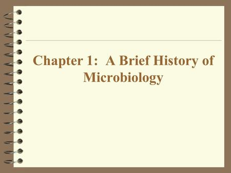 brief history of microbiology Chapter 1 a brief history of microbiology the early years of microbiology what does life really look like antoni van leeuwenhoek (dutch) began making and using simple microscopes often made a new microscope for each specimen slideshow 1330387 by jennis.