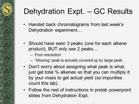Dehydration Expt. – GC Results Handed back chromatograms from last week's Dehydration experiment… Should have seen 3 peaks (one for each alkene product),