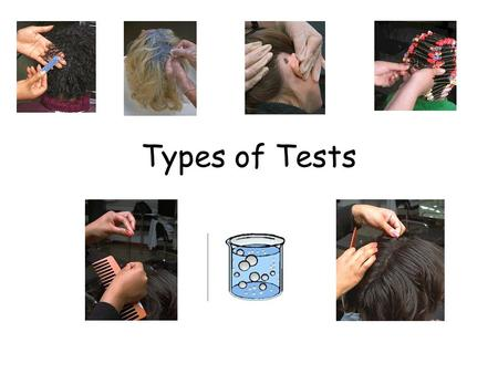 Types of Tests. Skin Test Purpose of test To test for allergy to colour products.