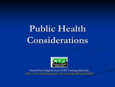 Public Health Considerations PowerPoint Adapted from CERT Training Materials: