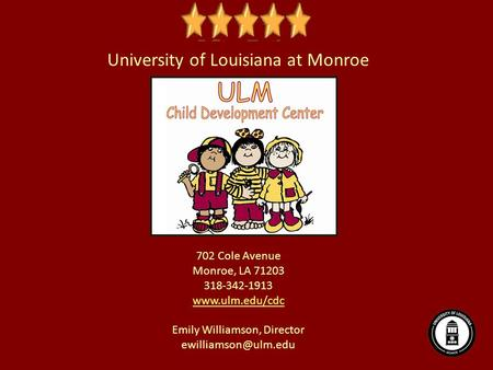 University of Louisiana at Monroe 702 Cole Avenue Monroe, LA 71203 318-342-1913  Emily Williamson, Director