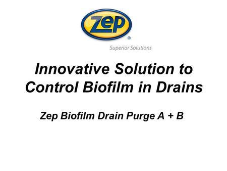 Innovative Solution to Control Biofilm in Drains Zep Biofilm Drain Purge A + B.