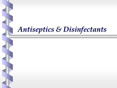 Antiseptics & Disinfectants. Antiseptics Antiseptics and disinfectants  Antiseptic  Substance used to treat a person to prevent the occurrence of infection.