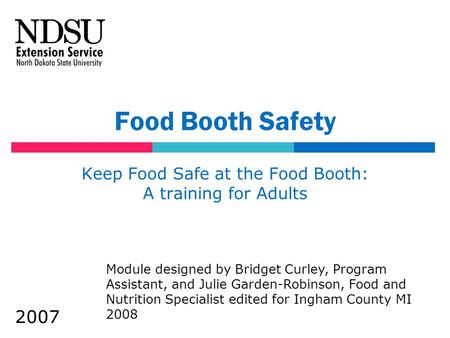 Food Booth Safety Keep Food Safe at the Food Booth: A training for Adults Module designed by Bridget Curley, Program Assistant, and Julie Garden-Robinson,