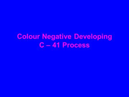 Colour Negative Developing C – 41 Process. The C-41 process is the same for all C-41 films, although different manufacturers' processing chemistries vary.
