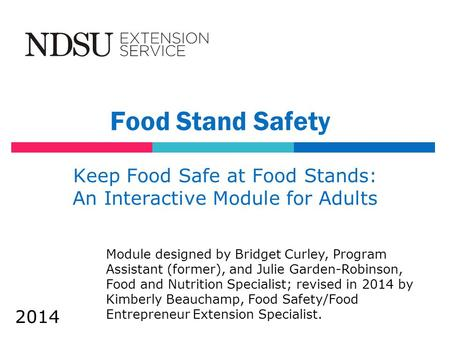 Food Stand Safety Keep Food Safe at Food Stands: An Interactive Module for Adults Module designed by Bridget Curley, Program Assistant (former), and Julie.