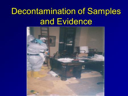 Decontamination of Samples and Evidence. Sample and Evidence Collection All samples and evidence are collected following best work practices for sampling.