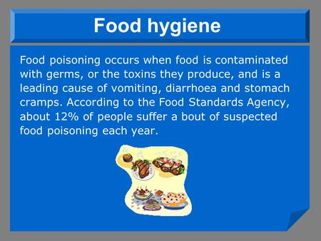 Food hygiene Food poisoning occurs when food is contaminated with germs, or the toxins they produce, and is a leading cause of vomiting, diarrhoea and.
