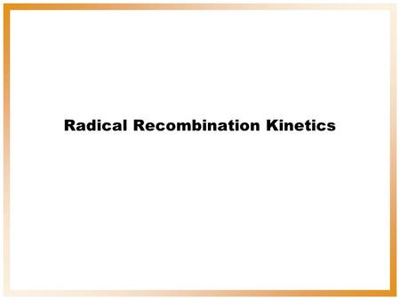Radical Recombination Kinetics. Objectives To synthesize a dimer, which upon irradiation, undergoes dissociation to a radical Determine the order and.