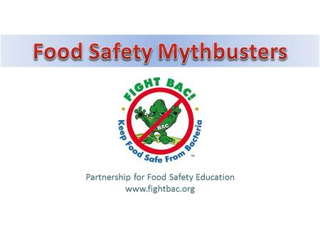 Partnership for Food Safety Education www.fightbac.org.