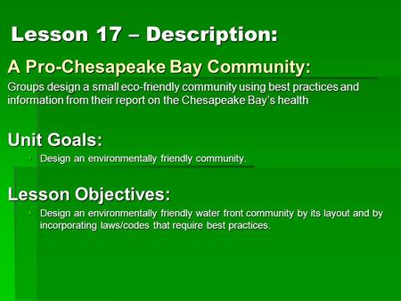 Lesson 17 – Description: A Pro-Chesapeake Bay Community: Groups design a small eco-friendly community using best practices and information from their report.