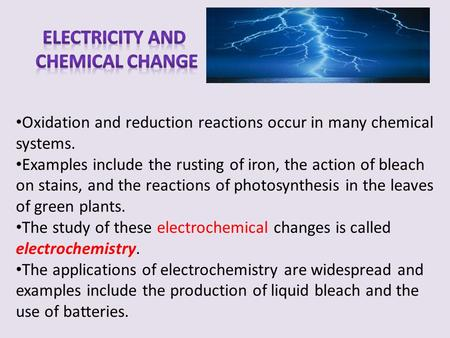 Oxidation and reduction reactions occur in many chemical systems. Examples include the rusting of iron, the action of bleach on stains, and the reactions.