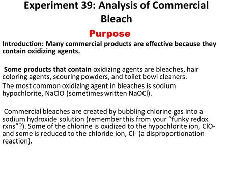 analysis of a commercial bleach Practical chemistry analysis: estimating the concentration of bleach a few commercial bleaches in their containers, with prices, can be placed on a suitable tray, each with a 10 cm 3 syringe and 250 cm 3 beaker, both labelled.