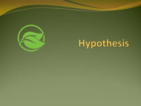 A hypothesis is a ___________________. a. Problem b. educated guess c. solution.