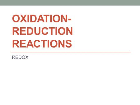OXIDATION- REDUCTION REACTIONS REDOX. Oxygen Reactions Early chemists saw oxidation only as the combination of an element with oxygen to produce an oxide.