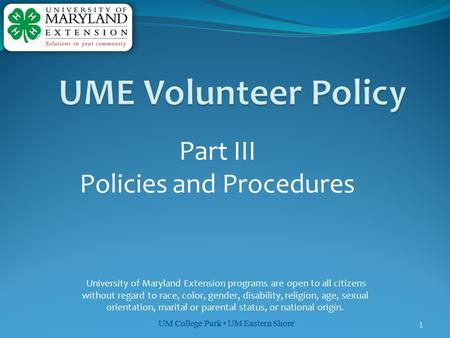 UM College Park UM Eastern Shore 1 Part III Policies and Procedures University of Maryland Extension programs are open to all citizens without regard to.