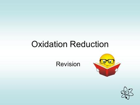 AG Oxidation Reduction Revision. AG Definitions Oxidation is addition of loss of increase in oxygen electrons oxidation number Exam Q (Hons) '13/Q10(b)