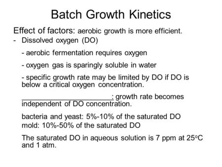 Batch Growth Kinetics Effect of factors: aerobic growth is more efficient. -Dissolved oxygen (DO) - aerobic fermentation requires oxygen - oxygen gas is.