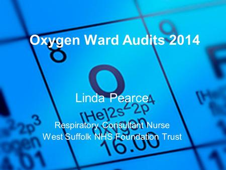 Oxygen Ward Audits 2014 Linda Pearce Respiratory Consultant Nurse West Suffolk NHS Foundation Trust.