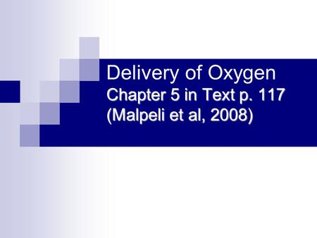 Chapter 5 in Text p. 117 (Malpeli et al, 2008) Delivery of Oxygen Chapter 5 in Text p. 117 (Malpeli et al, 2008)