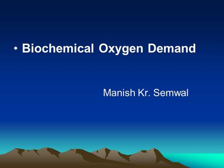 Biochemical Oxygen Demand Manish Kr. Semwal. Definition The Biochemical (or Biological) oxygen demand (BOD) is a measure of the amount of dissolved oxygen.